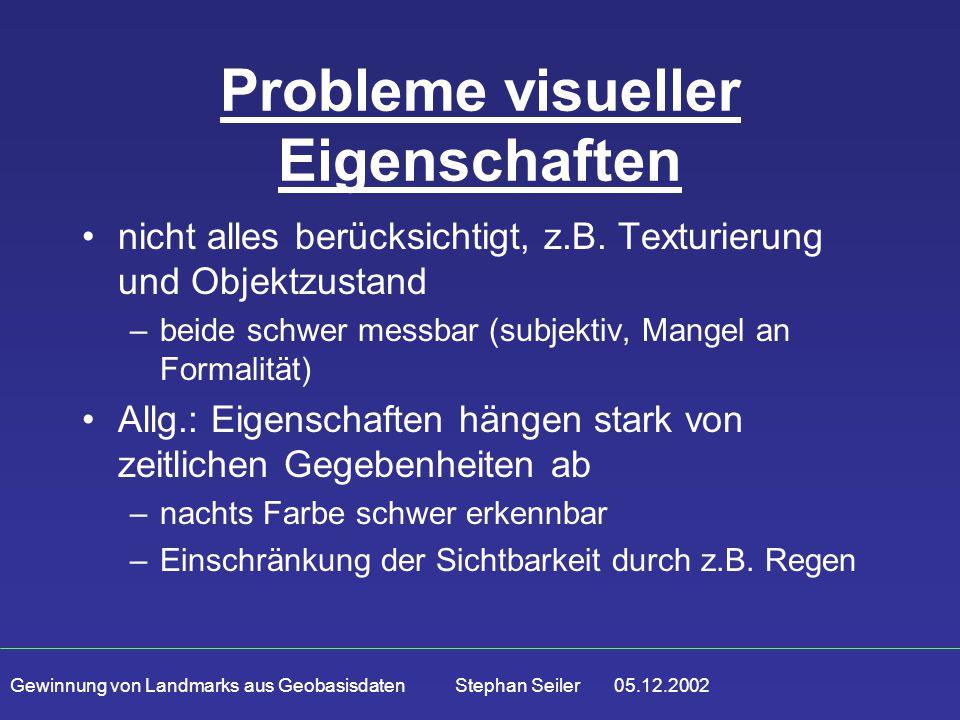 Gewinnung von Landmarks aus Geobasisdaten Stephan Seiler 05.12.2002 Probleme visueller Eigenschaften nicht alles berücksichtigt, z.B. Texturierung und