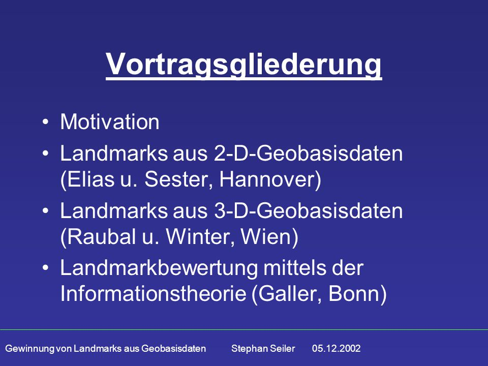 Gewinnung von Landmarks aus Geobasisdaten Stephan Seiler 05.12.2002 Vortragsgliederung Motivation Landmarks aus 2-D-Geobasisdaten (Elias u.
