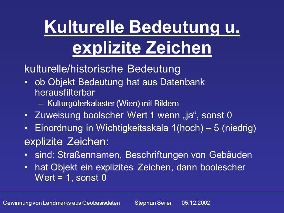 Gewinnung von Landmarks aus Geobasisdaten Stephan Seiler 05.12.2002 Kulturelle Bedeutung u. explizite Zeichen kulturelle/historische Bedeutung ob Obje