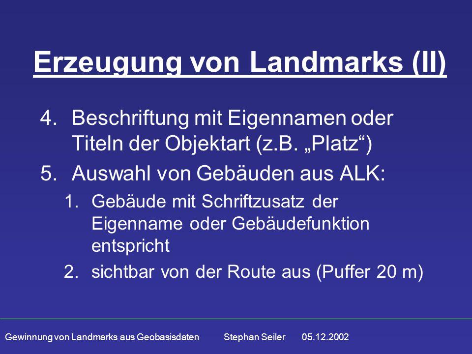 Gewinnung von Landmarks aus Geobasisdaten Stephan Seiler 05.12.2002 Erzeugung von Landmarks (II) 4.Beschriftung mit Eigennamen oder Titeln der Objektart (z.B.