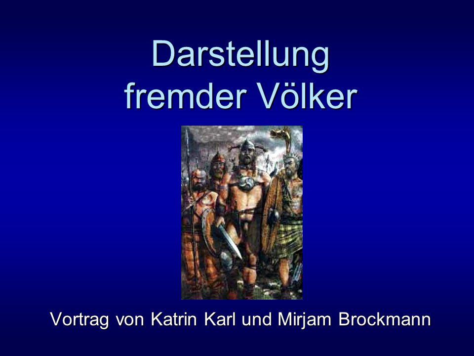 Darstellung fremder Völker Vortrag von Katrin Karl und Mirjam Brockmann