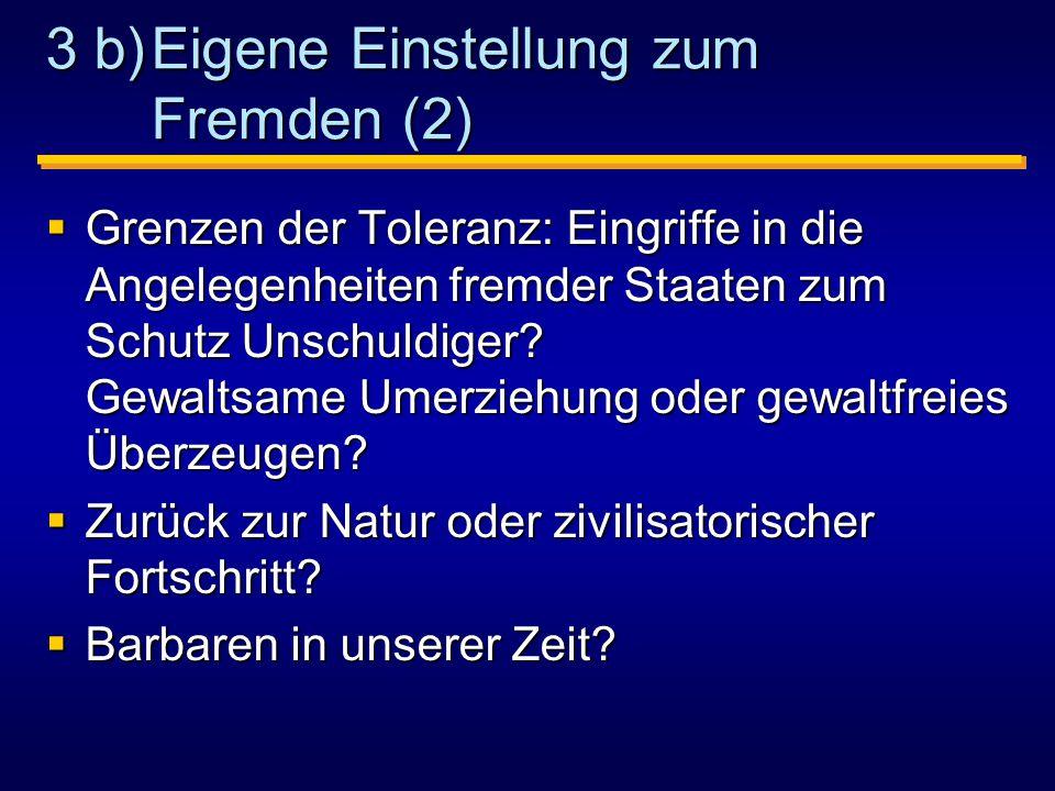 3 b)Eigene Einstellung zum Fremden (2)  Grenzen der Toleranz: Eingriffe in die Angelegenheiten fremder Staaten zum Schutz Unschuldiger.
