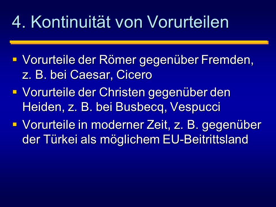 4.Kontinuität von Vorurteilen  Vorurteile der Römer gegenüber Fremden, z.