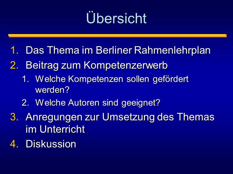 Übersicht 1.Das Thema im Berliner Rahmenlehrplan 2.Beitrag zum Kompetenzerwerb 1.Welche Kompetenzen sollen gefördert werden.