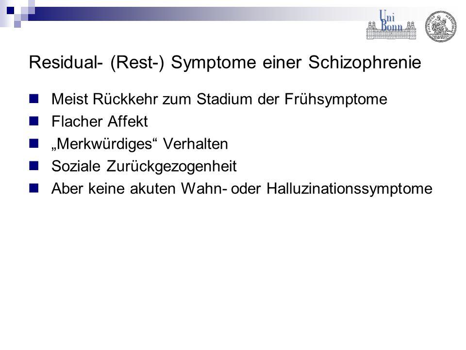 """Residual- (Rest-) Symptome einer Schizophrenie Meist Rückkehr zum Stadium der Frühsymptome Flacher Affekt """"Merkwürdiges"""" Verhalten Soziale Zurückgezog"""