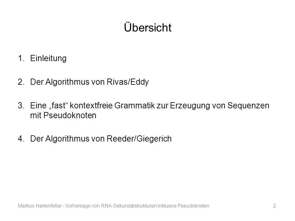 """Markus Hartenfeller - Vorhersage von RNA-Sekundärstrukturen inklusive Pseudoknoten2 Übersicht 1.Einleitung 2.Der Algorithmus von Rivas/Eddy 3.Eine """"fa"""