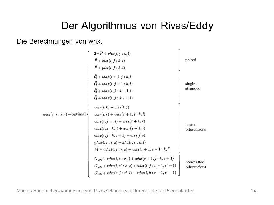 Markus Hartenfeller - Vorhersage von RNA-Sekundärstrukturen inklusive Pseudoknoten24 Der Algorithmus von Rivas/Eddy Die Berechnungen von whx: