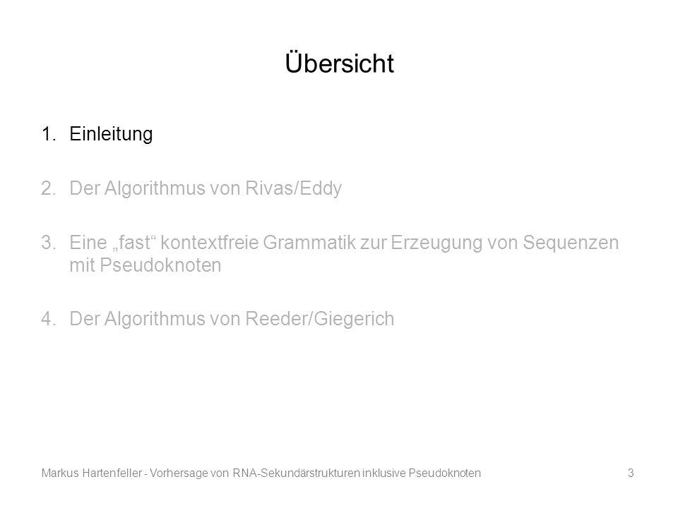 """Markus Hartenfeller - Vorhersage von RNA-Sekundärstrukturen inklusive Pseudoknoten3 Übersicht 1.Einleitung 2.Der Algorithmus von Rivas/Eddy 3.Eine """"fa"""