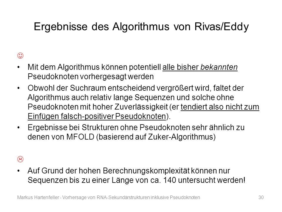 Markus Hartenfeller - Vorhersage von RNA-Sekundärstrukturen inklusive Pseudoknoten30 Ergebnisse des Algorithmus von Rivas/Eddy Mit dem Algorithmus kön