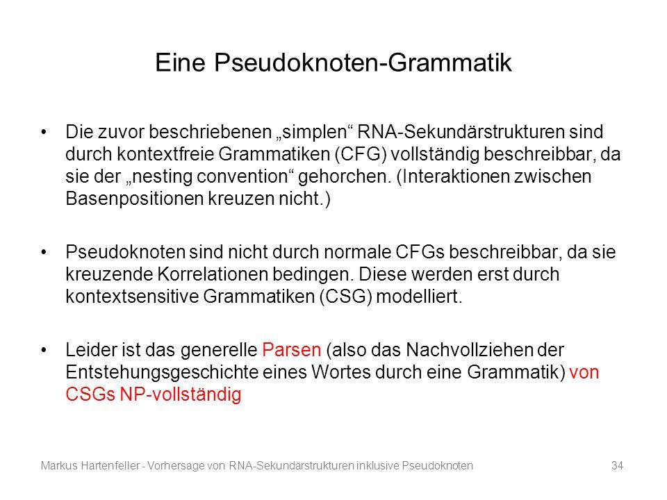 """Markus Hartenfeller - Vorhersage von RNA-Sekundärstrukturen inklusive Pseudoknoten34 Eine Pseudoknoten-Grammatik Die zuvor beschriebenen """"simplen"""" RNA"""