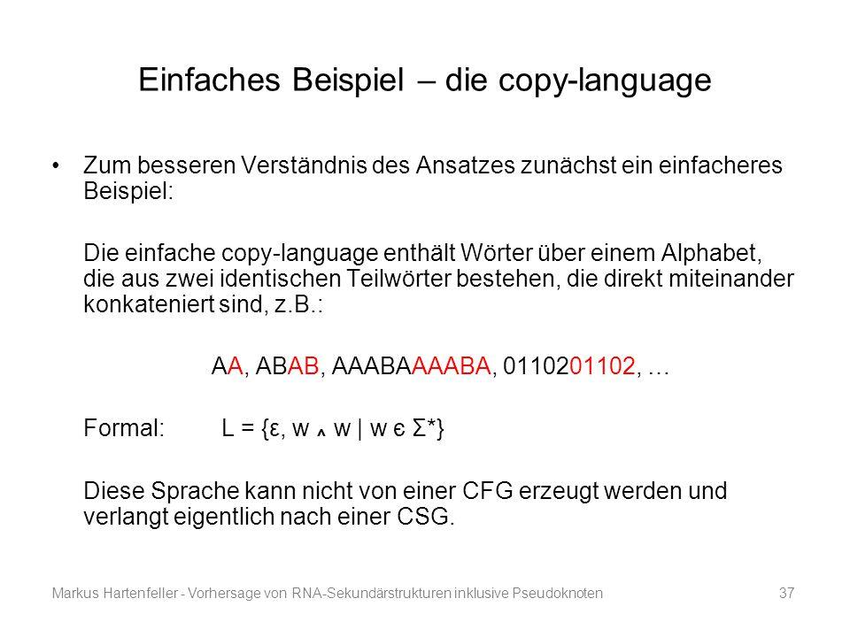 Markus Hartenfeller - Vorhersage von RNA-Sekundärstrukturen inklusive Pseudoknoten37 Einfaches Beispiel – die copy-language Zum besseren Verständnis d