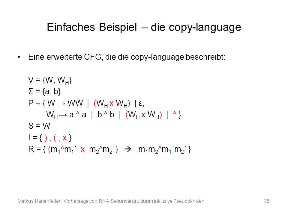Markus Hartenfeller - Vorhersage von RNA-Sekundärstrukturen inklusive Pseudoknoten38 Einfaches Beispiel – die copy-language Eine erweiterte CFG, die d