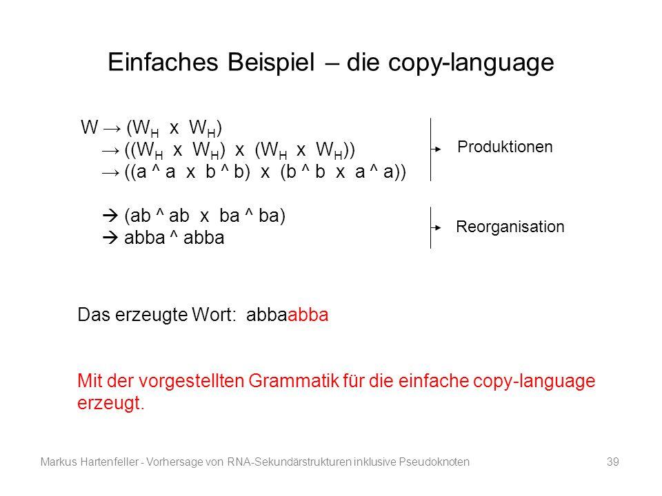 Markus Hartenfeller - Vorhersage von RNA-Sekundärstrukturen inklusive Pseudoknoten39 Einfaches Beispiel – die copy-language W → (W H x W H ) → ((W H x