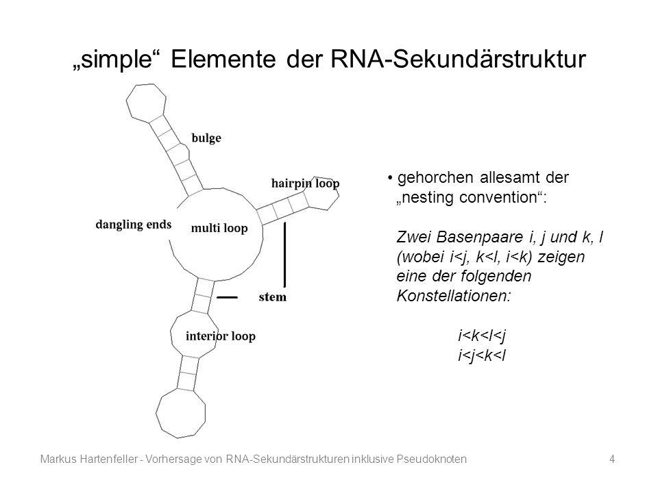 """Markus Hartenfeller - Vorhersage von RNA-Sekundärstrukturen inklusive Pseudoknoten4 """"simple"""" Elemente der RNA-Sekundärstruktur gehorchen allesamt der"""