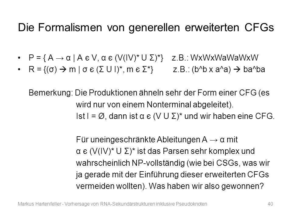 Markus Hartenfeller - Vorhersage von RNA-Sekundärstrukturen inklusive Pseudoknoten40 Die Formalismen von generellen erweiterten CFGs P = { A → α | A є