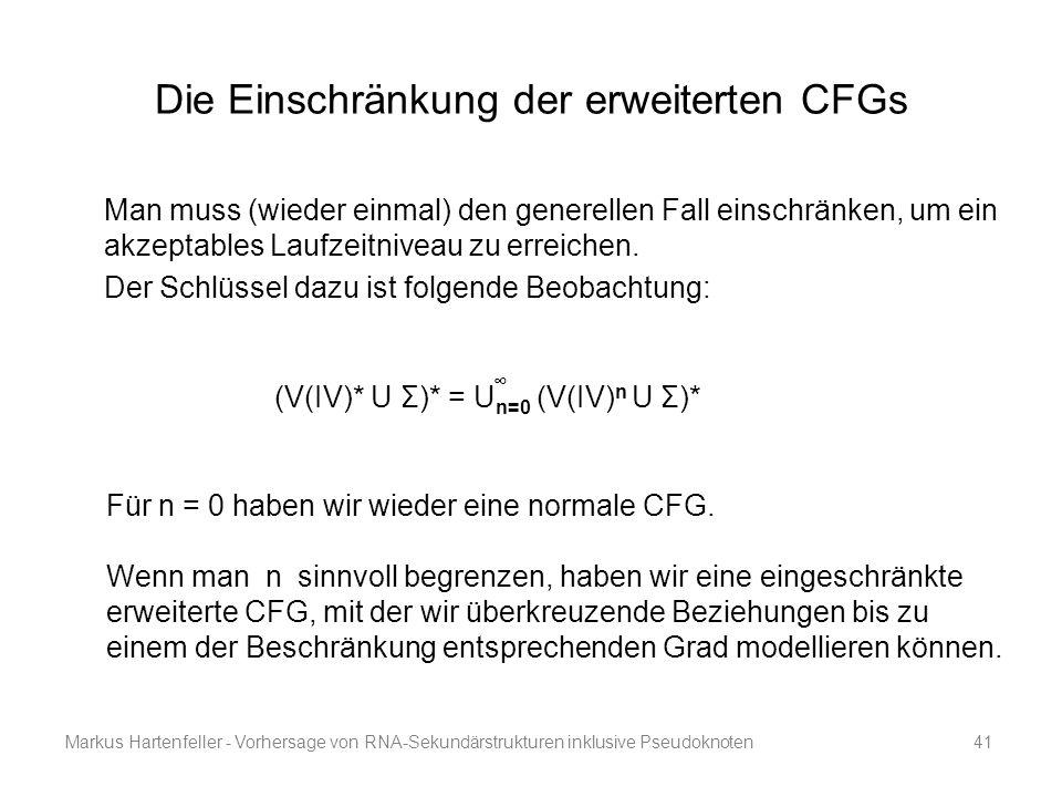 Markus Hartenfeller - Vorhersage von RNA-Sekundärstrukturen inklusive Pseudoknoten41 Die Einschränkung der erweiterten CFGs Man muss (wieder einmal) d