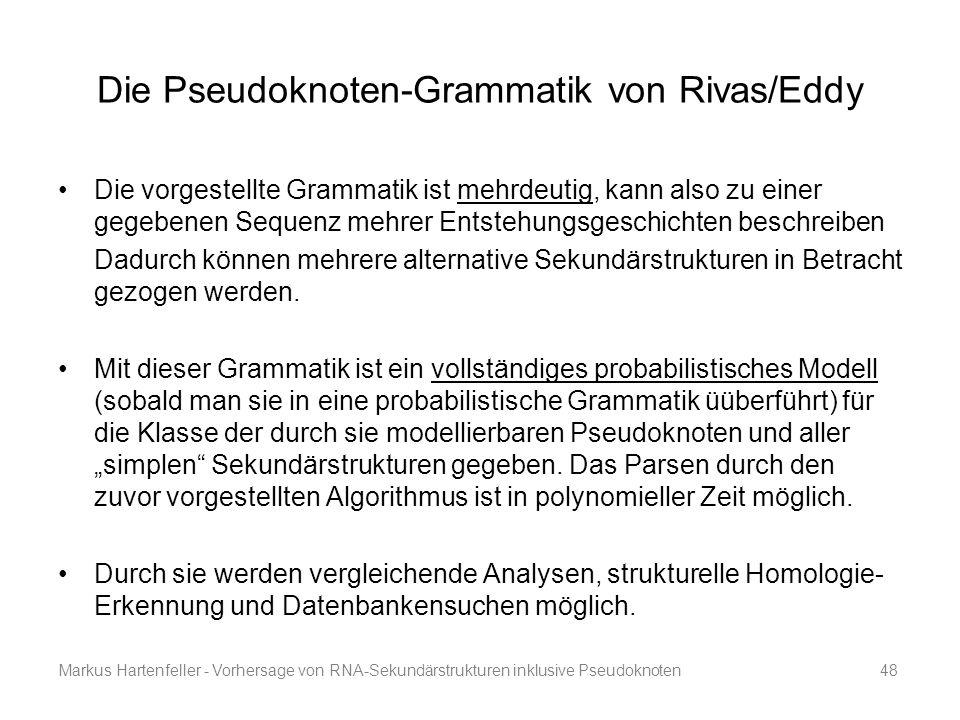 Markus Hartenfeller - Vorhersage von RNA-Sekundärstrukturen inklusive Pseudoknoten48 Die Pseudoknoten-Grammatik von Rivas/Eddy Die vorgestellte Gramma