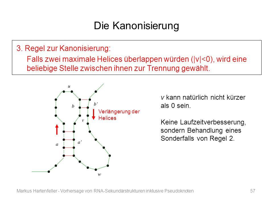 Markus Hartenfeller - Vorhersage von RNA-Sekundärstrukturen inklusive Pseudoknoten57 Die Kanonisierung 3. Regel zur Kanonisierung: Falls zwei maximale