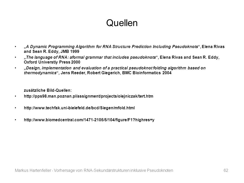 """Markus Hartenfeller - Vorhersage von RNA-Sekundärstrukturen inklusive Pseudoknoten62 Quellen """"A Dynamic Programming Algorithm for RNA Structure Predic"""
