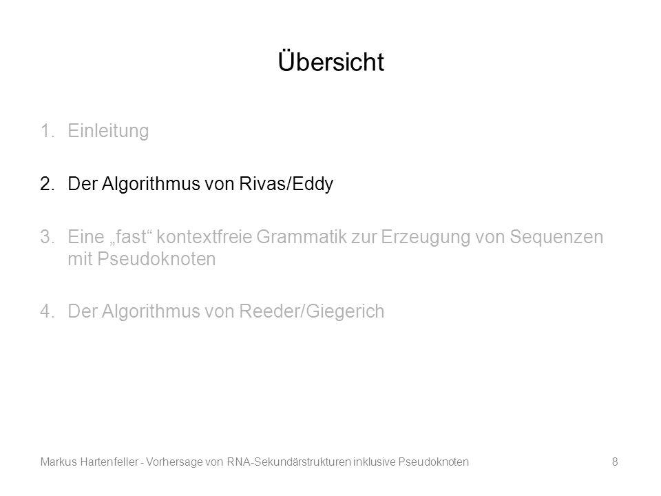 """Markus Hartenfeller - Vorhersage von RNA-Sekundärstrukturen inklusive Pseudoknoten8 Übersicht 1.Einleitung 2.Der Algorithmus von Rivas/Eddy 3.Eine """"fa"""