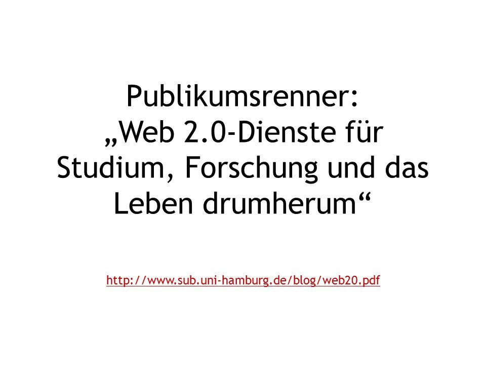 """Publikumsrenner: """"Web 2.0-Dienste für Studium, Forschung und das Leben drumherum"""" http://www.sub.uni-hamburg.de/blog/web20.pdf"""