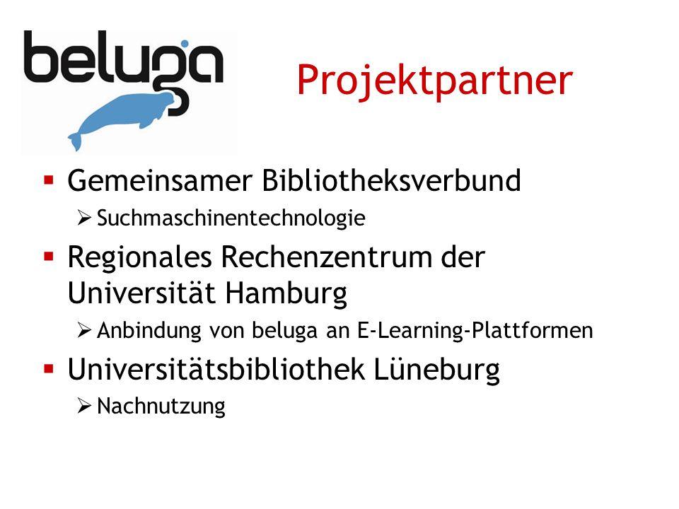 Projektpartner  Gemeinsamer Bibliotheksverbund  Suchmaschinentechnologie  Regionales Rechenzentrum der Universität Hamburg  Anbindung von beluga an E-Learning-Plattformen  Universitätsbibliothek Lüneburg  Nachnutzung