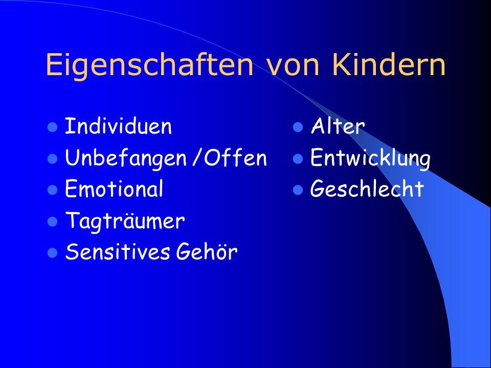 Eigenschaften von Kindern Individuen Unbefangen /Offen Emotional Tagträumer Sensitives Gehör Alter Entwicklung Geschlecht