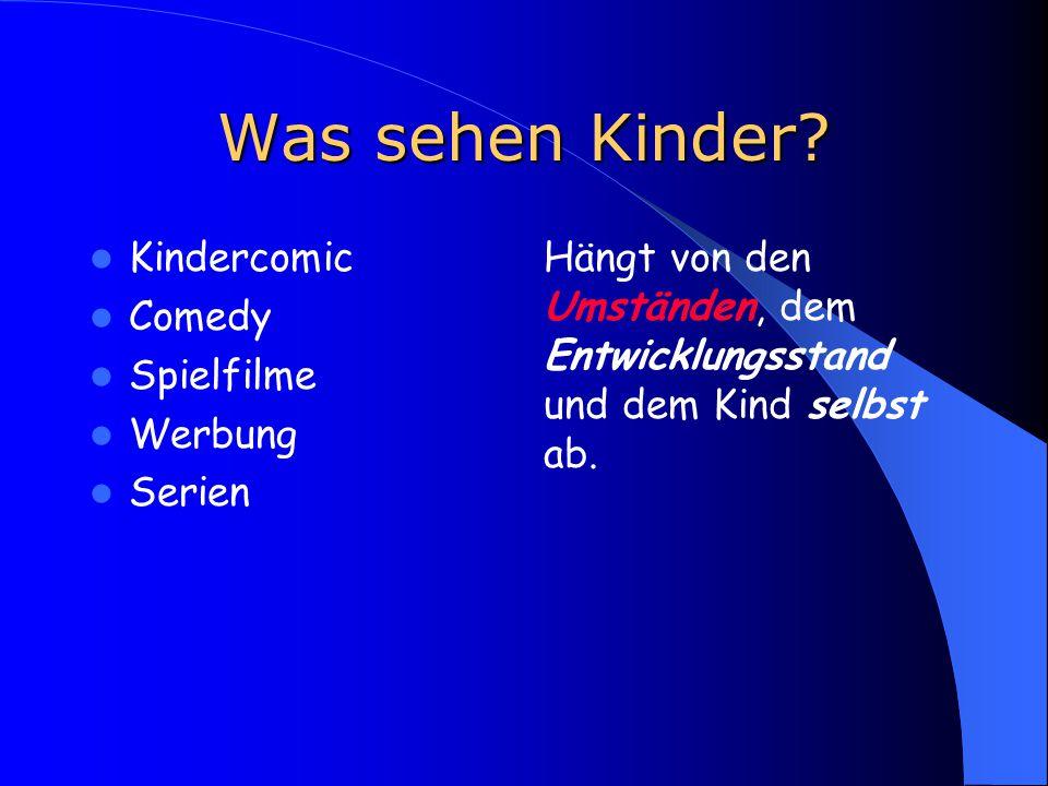 Was sehen Kinder? Kindercomic Comedy Spielfilme Werbung Serien Hängt von den Umständen, dem Entwicklungsstand und dem Kind selbst ab.