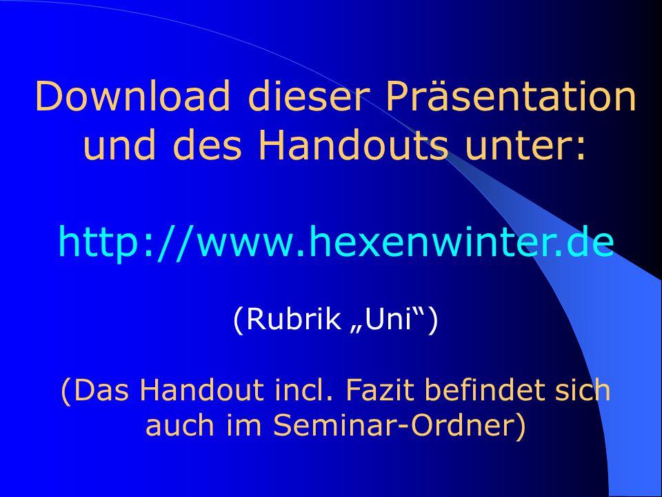 """Download dieser Präsentation und des Handouts unter: http://www.hexenwinter.de (Rubrik """"Uni"""") (Das Handout incl. Fazit befindet sich auch im Seminar-O"""