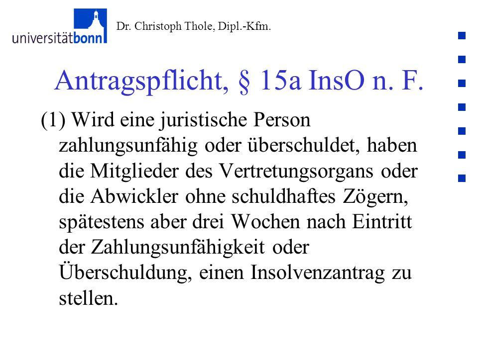 Dr. Christoph Thole, Dipl.-Kfm. Antragspflicht, § 15a InsO n. F. (1) Wird eine juristische Person zahlungsunfähig oder überschuldet, haben die Mitglie