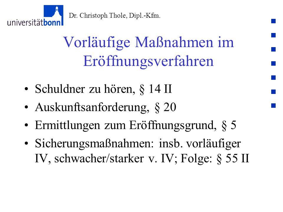 Dr. Christoph Thole, Dipl.-Kfm. Vorläufige Maßnahmen im Eröffnungsverfahren Schuldner zu hören, § 14 II Auskunftsanforderung, § 20 Ermittlungen zum Er