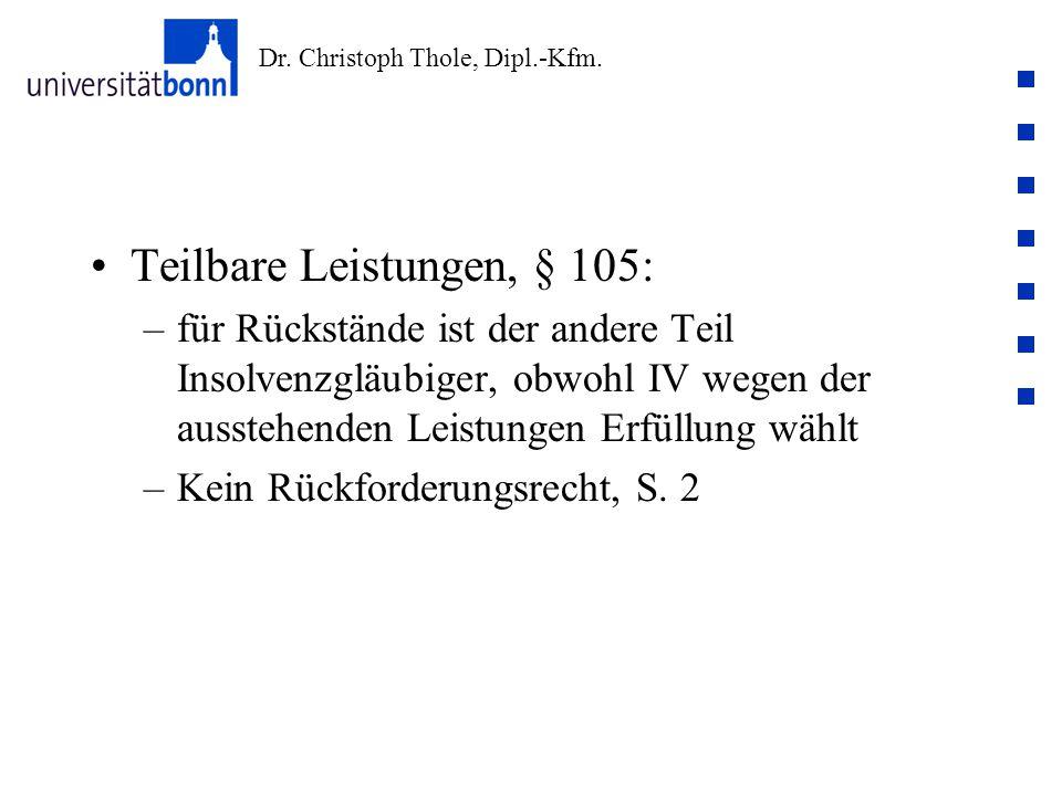Dr. Christoph Thole, Dipl.-Kfm. Teilbare Leistungen, § 105: –für Rückstände ist der andere Teil Insolvenzgläubiger, obwohl IV wegen der ausstehenden L
