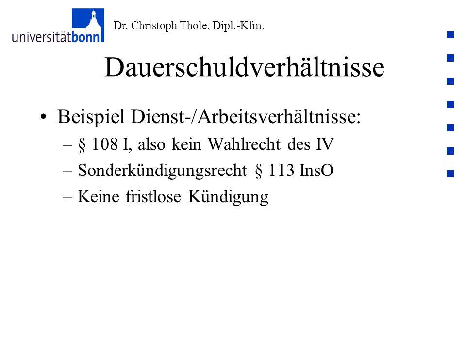 Dr. Christoph Thole, Dipl.-Kfm. Dauerschuldverhältnisse Beispiel Dienst-/Arbeitsverhältnisse: –§ 108 I, also kein Wahlrecht des IV –Sonderkündigungsre