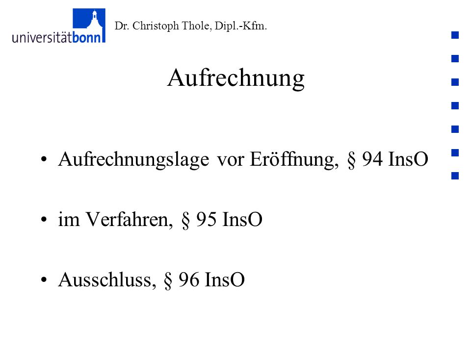 Dr. Christoph Thole, Dipl.-Kfm. Aufrechnung Aufrechnungslage vor Eröffnung, § 94 InsO im Verfahren, § 95 InsO Ausschluss, § 96 InsO
