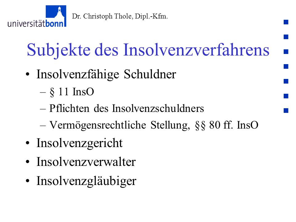 Dr. Christoph Thole, Dipl.-Kfm. Subjekte des Insolvenzverfahrens Insolvenzfähige Schuldner –§ 11 InsO –Pflichten des Insolvenzschuldners –Vermögensrec
