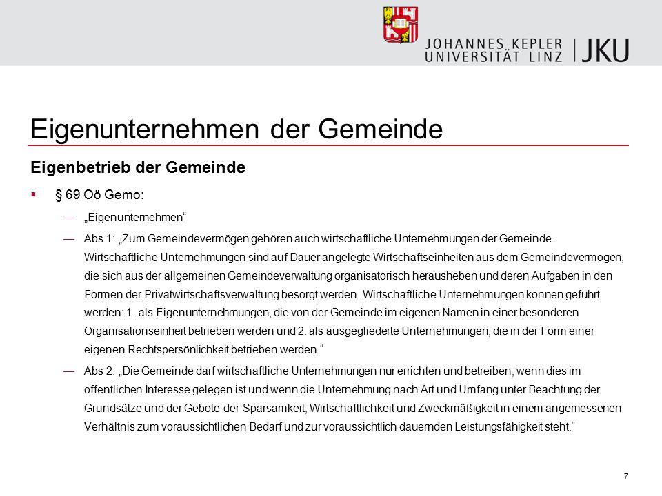 """7 Eigenunternehmen der Gemeinde Eigenbetrieb der Gemeinde  § 69 Oö Gemo: —""""Eigenunternehmen"""" —Abs 1: """"Zum Gemeindevermögen gehören auch wirtschaftlic"""