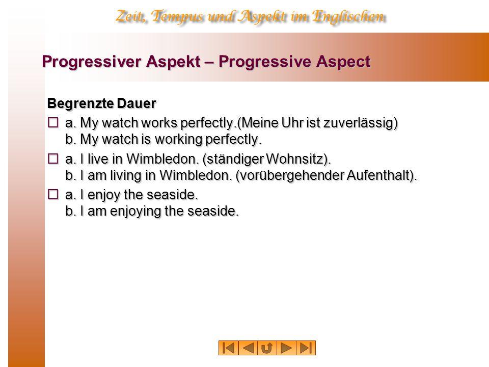Progressiver Aspekt – Progressive Aspect Begrenzte Dauer  a.
