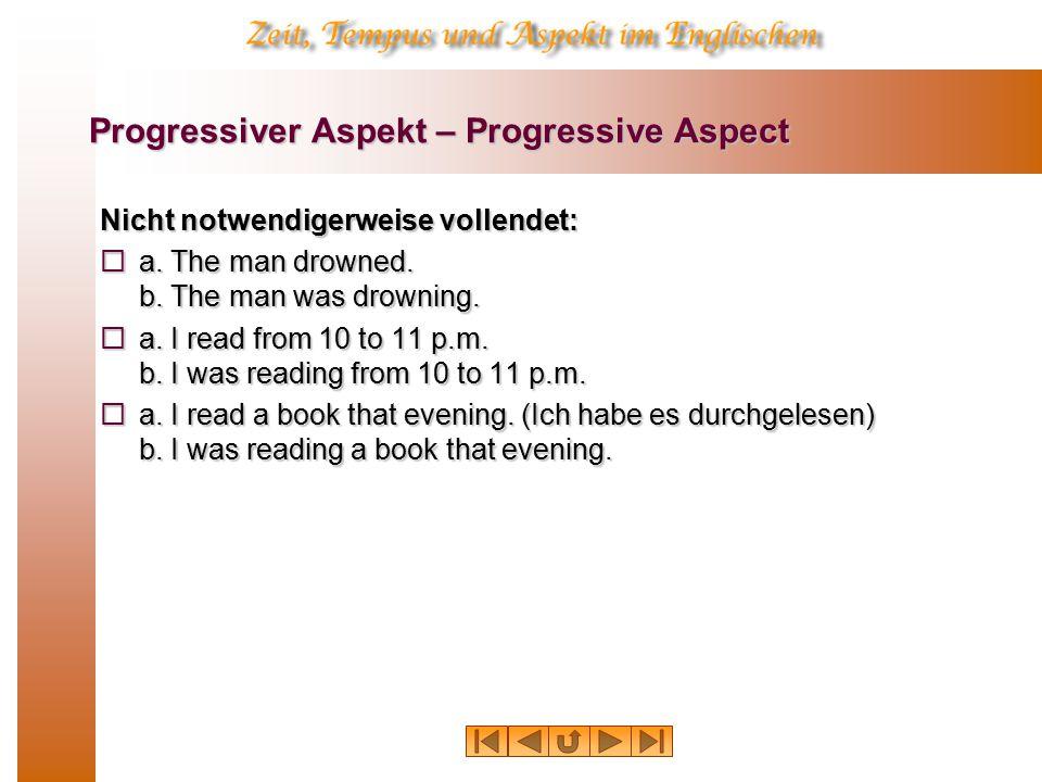 Progressiver Aspekt – Progressive Aspect Nicht notwendigerweise vollendet:  a.
