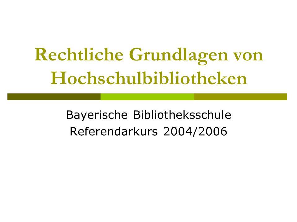 Rechtliche Grundlagen von Hochschulbibliotheken Bayerische Bibliotheksschule Referendarkurs 2004/2006