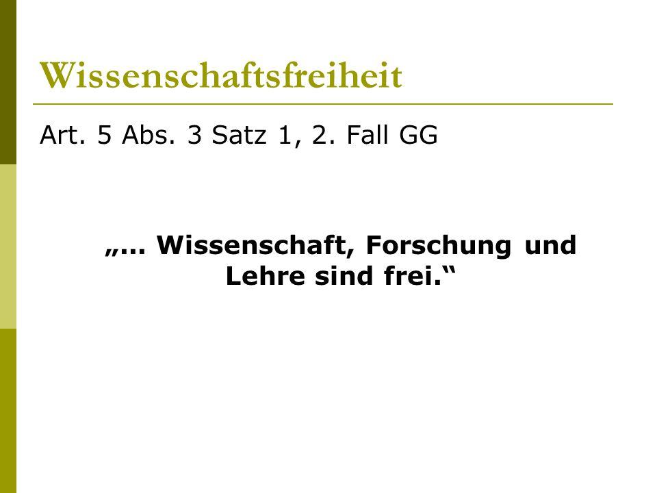 """Wissenschaftsfreiheit Art. 5 Abs. 3 Satz 1, 2. Fall GG """"... Wissenschaft, Forschung und Lehre sind frei."""""""