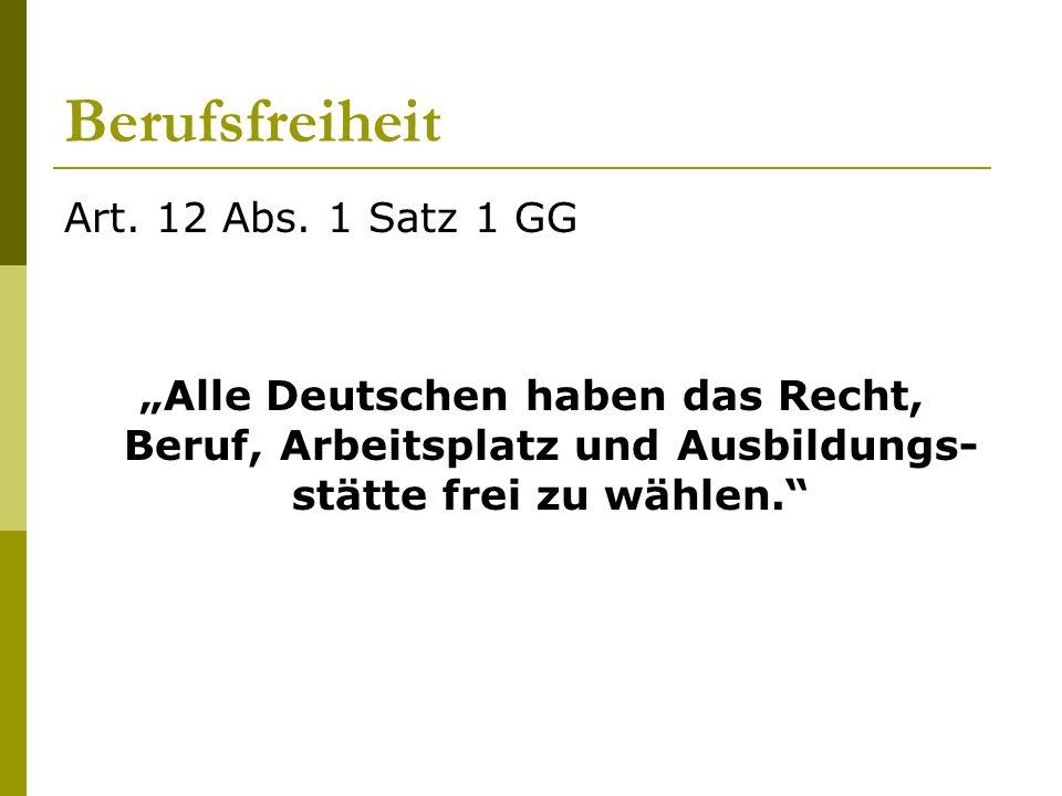 """Berufsfreiheit Art. 12 Abs. 1 Satz 1 GG """"Alle Deutschen haben das Recht, Beruf, Arbeitsplatz und Ausbildungs- stätte frei zu wählen."""""""