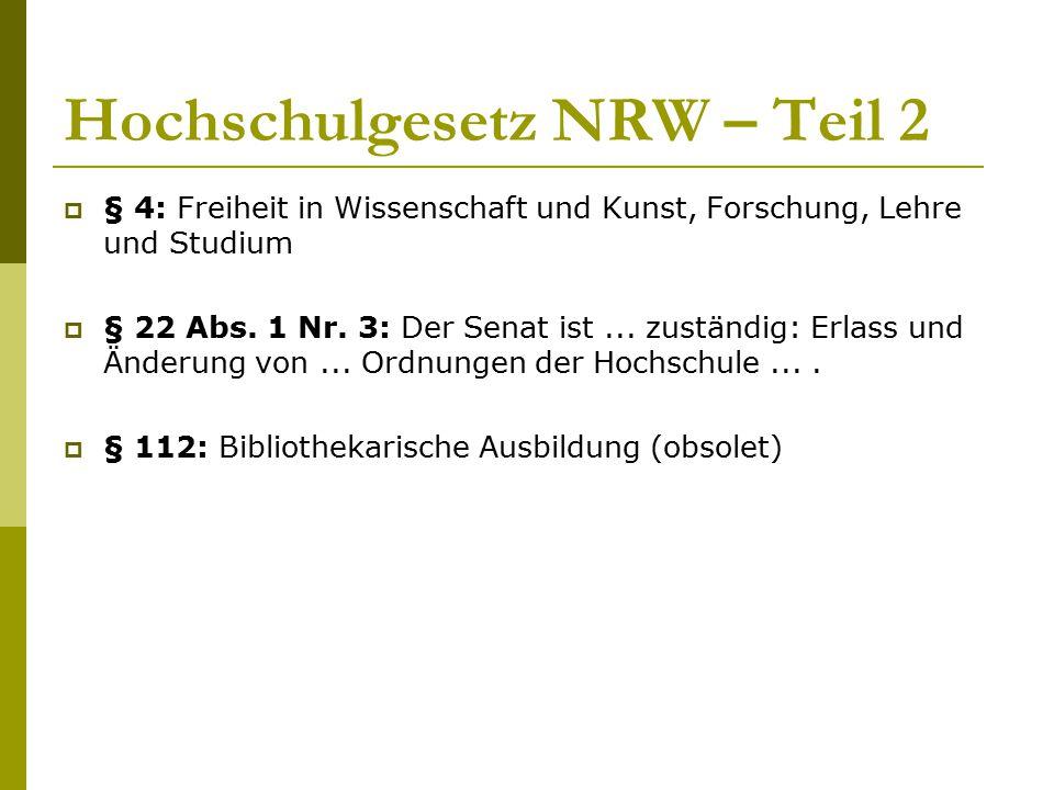 Hochschulgesetz NRW – Teil 2  § 4: Freiheit in Wissenschaft und Kunst, Forschung, Lehre und Studium  § 22 Abs. 1 Nr. 3: Der Senat ist... zuständig: