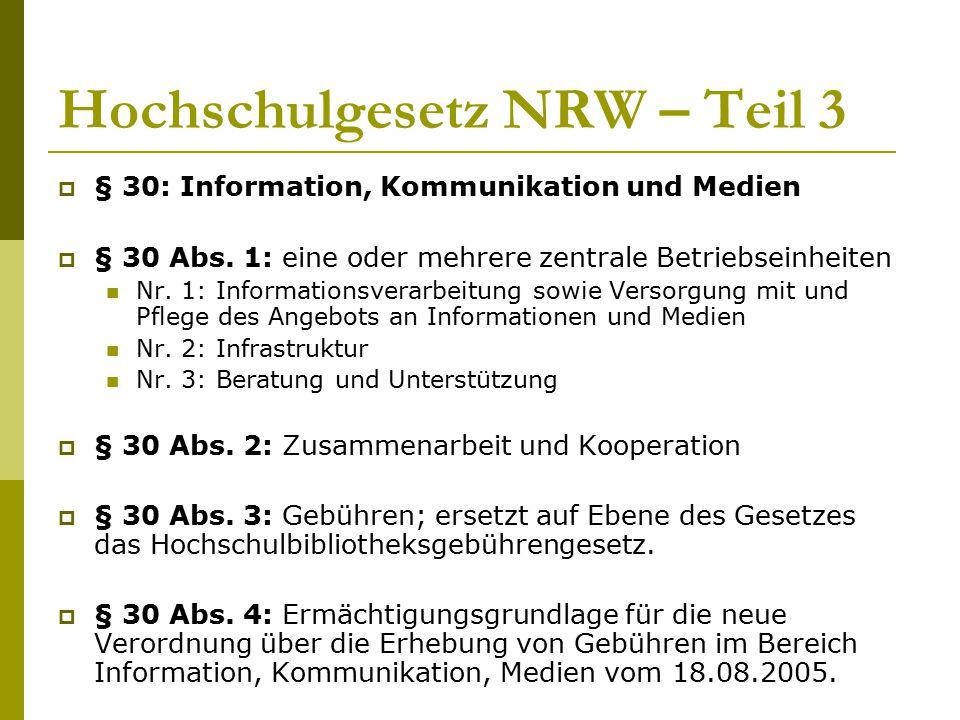 Hochschulgesetz NRW – Teil 3  § 30: Information, Kommunikation und Medien  § 30 Abs. 1: eine oder mehrere zentrale Betriebseinheiten Nr. 1: Informat