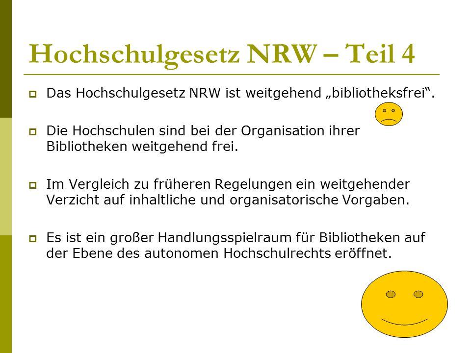 """Hochschulgesetz NRW – Teil 4  Das Hochschulgesetz NRW ist weitgehend """"bibliotheksfrei"""".  Die Hochschulen sind bei der Organisation ihrer Bibliotheke"""