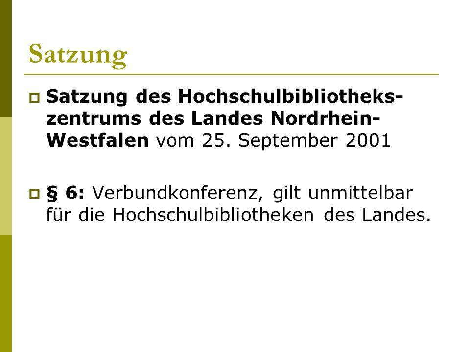 Satzung  Satzung des Hochschulbibliotheks- zentrums des Landes Nordrhein- Westfalen vom 25. September 2001  § 6: Verbundkonferenz, gilt unmittelbar