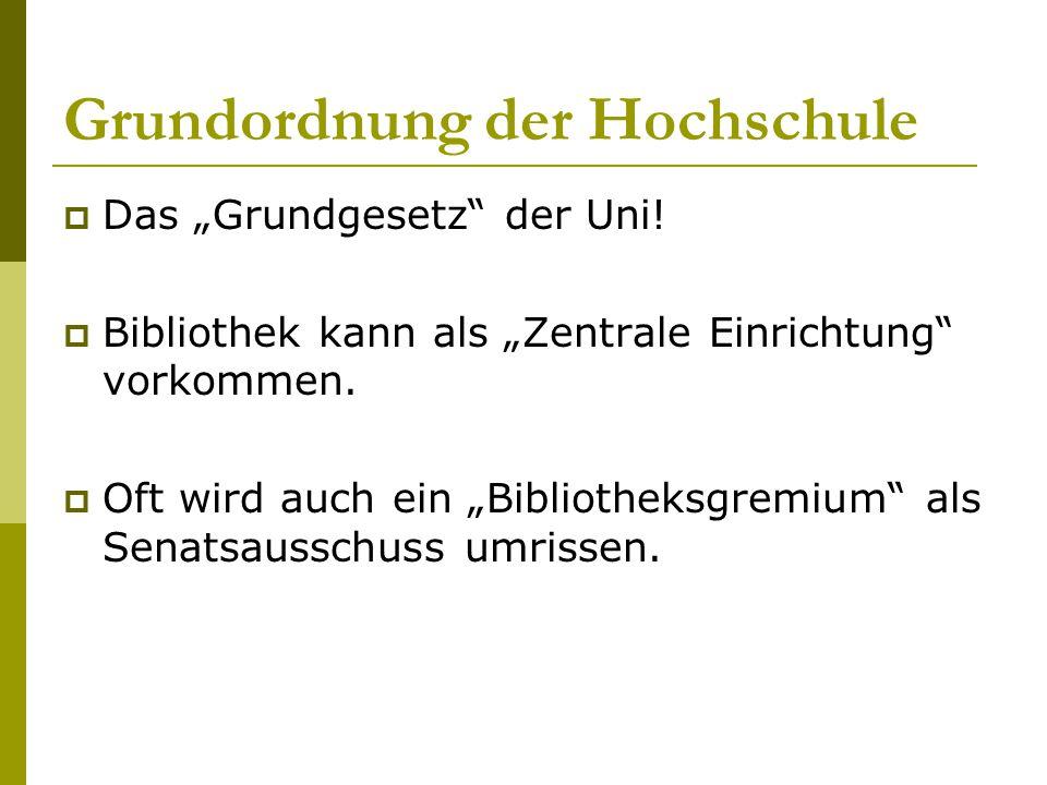 """Grundordnung der Hochschule  Das """"Grundgesetz"""" der Uni!  Bibliothek kann als """"Zentrale Einrichtung"""" vorkommen.  Oft wird auch ein """"Bibliotheksgremi"""