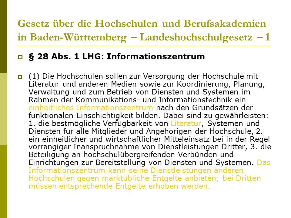Gesetz über die Hochschulen und Berufsakademien in Baden-Württemberg – Landeshochschulgesetz – 1  § 28 Abs. 1 LHG: Informationszentrum  (1) Die Hoch