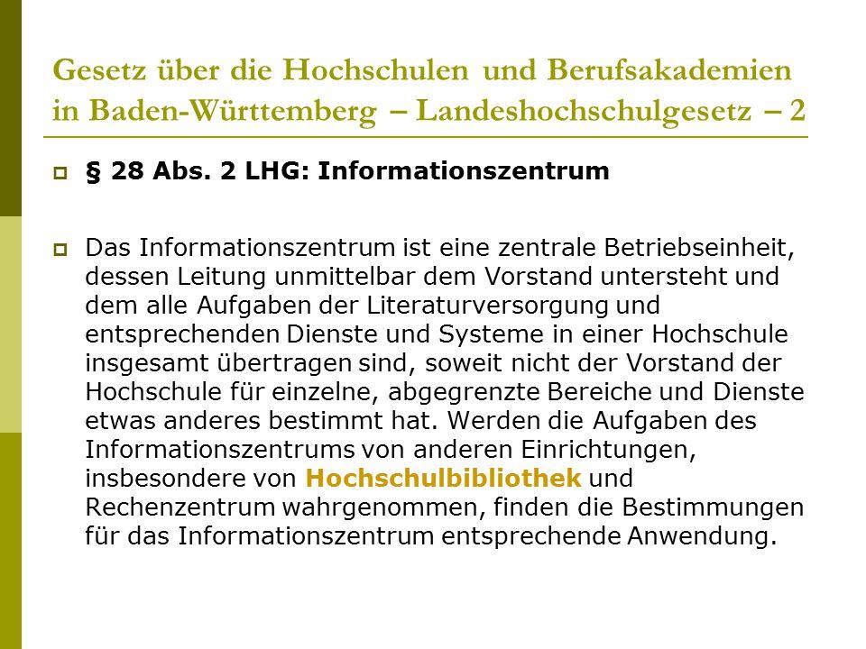 Gesetz über die Hochschulen und Berufsakademien in Baden-Württemberg – Landeshochschulgesetz – 2  § 28 Abs. 2 LHG: Informationszentrum  Das Informat
