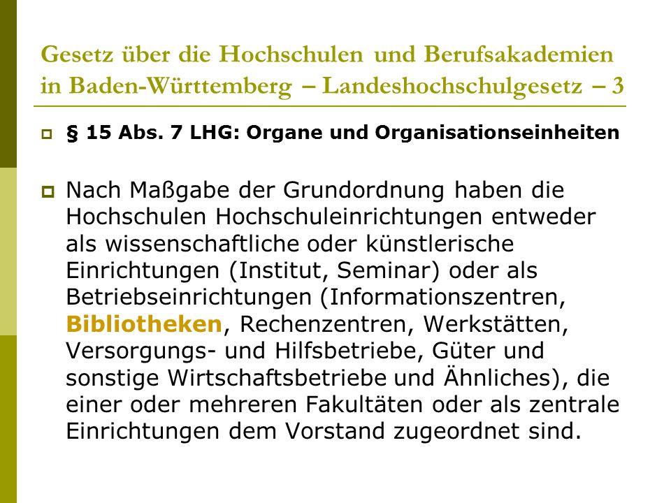 Gesetz über die Hochschulen und Berufsakademien in Baden-Württemberg – Landeshochschulgesetz – 3  § 15 Abs. 7 LHG: Organe und Organisationseinheiten