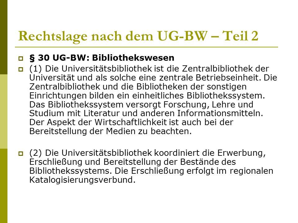 Rechtslage nach dem UG-BW – Teil 2  § 30 UG-BW: Bibliothekswesen  (1) Die Universitätsbibliothek ist die Zentralbibliothek der Universität und als s